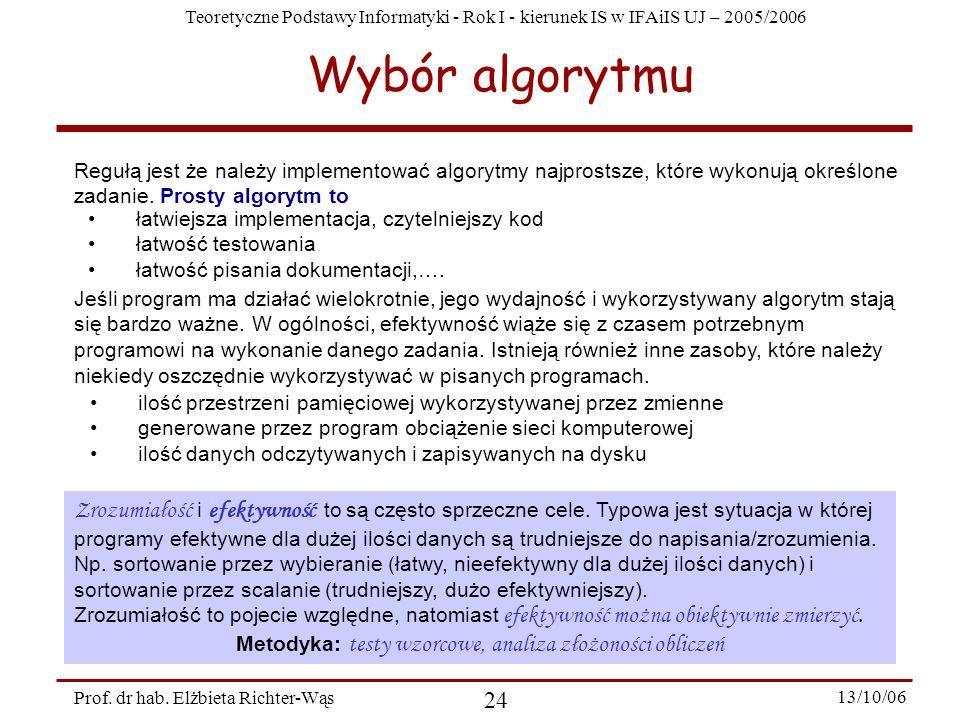 Teoretyczne Podstawy Informatyki - Rok I - kierunek IS w IFAiIS UJ – 2005/2006 Prof. dr hab. Elżbieta Richter-Wąs 24 13/10/06 Wybór algorytmu Regułą j
