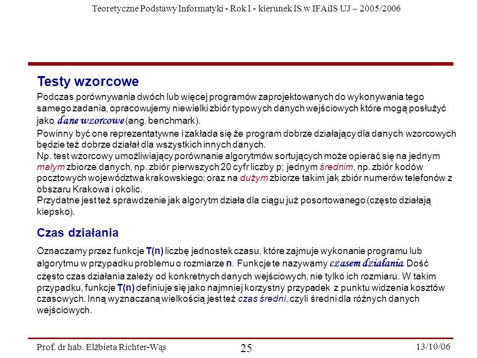Teoretyczne Podstawy Informatyki - Rok I - kierunek IS w IFAiIS UJ – 2005/2006 Prof. dr hab. Elżbieta Richter-Wąs 25 13/10/06 Testy wzorcowe Podczas p