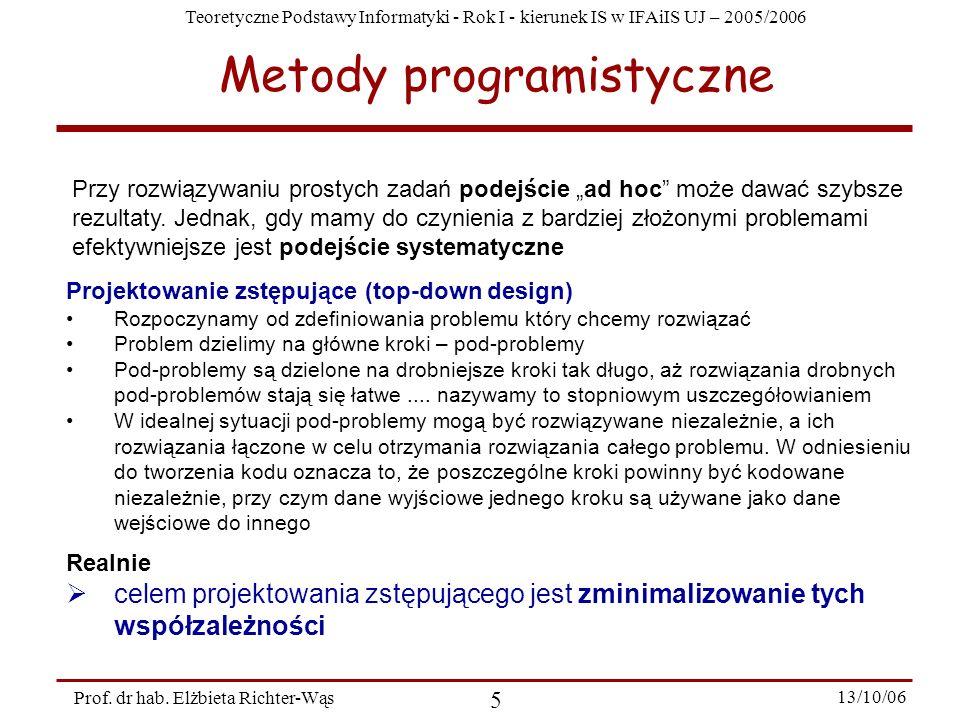 Teoretyczne Podstawy Informatyki - Rok I - kierunek IS w IFAiIS UJ – 2005/2006 Prof. dr hab. Elżbieta Richter-Wąs 5 13/10/06 Metody programistyczne Pr
