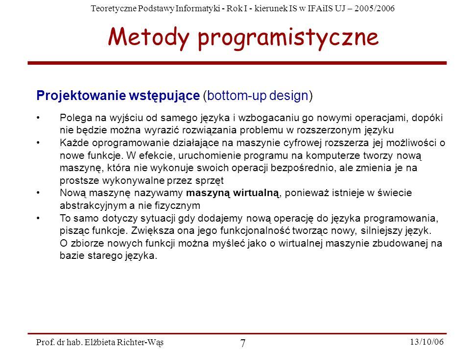 Teoretyczne Podstawy Informatyki - Rok I - kierunek IS w IFAiIS UJ – 2005/2006 Prof. dr hab. Elżbieta Richter-Wąs 7 13/10/06 Metody programistyczne Pr