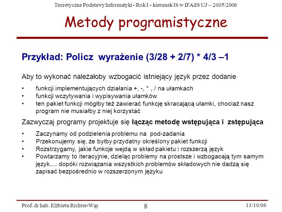 Teoretyczne Podstawy Informatyki - Rok I - kierunek IS w IFAiIS UJ – 2005/2006 Prof. dr hab. Elżbieta Richter-Wąs 8 13/10/06 Przykład: Policz wyrażeni