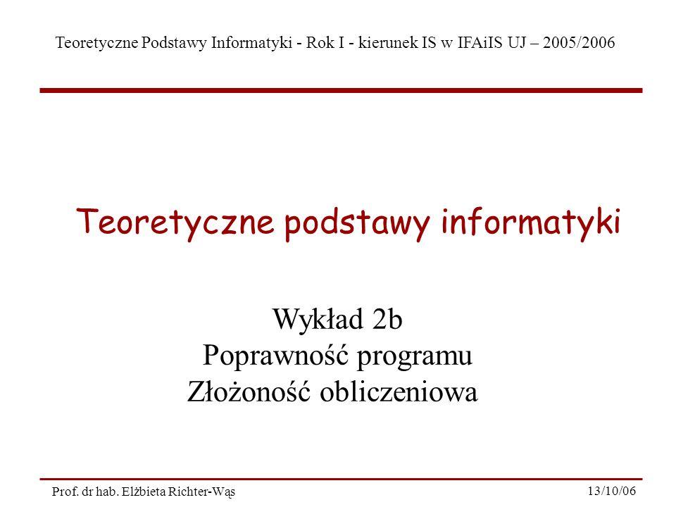 Teoretyczne Podstawy Informatyki - Rok I - kierunek IS w IFAiIS UJ – 2005/2006 Prof. dr hab. Elżbieta Richter-Wąs 13/10/06 Teoretyczne podstawy inform