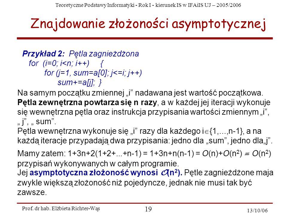 Teoretyczne Podstawy Informatyki - Rok I - kierunek IS w IFAiIS UJ – 2005/2006 Prof. dr hab. Elżbieta Richter-Wąs 19 13/10/06 Przykład 2: Pętla zagnie