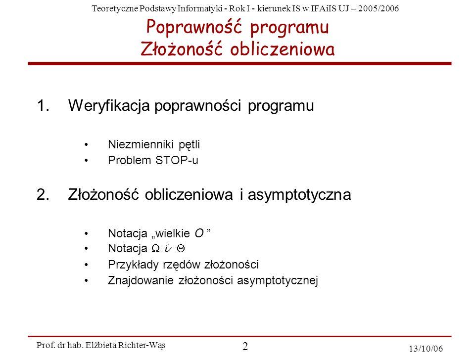 Teoretyczne Podstawy Informatyki - Rok I - kierunek IS w IFAiIS UJ – 2005/2006 Prof. dr hab. Elżbieta Richter-Wąs 2 13/10/06 1.Weryfikacja poprawności