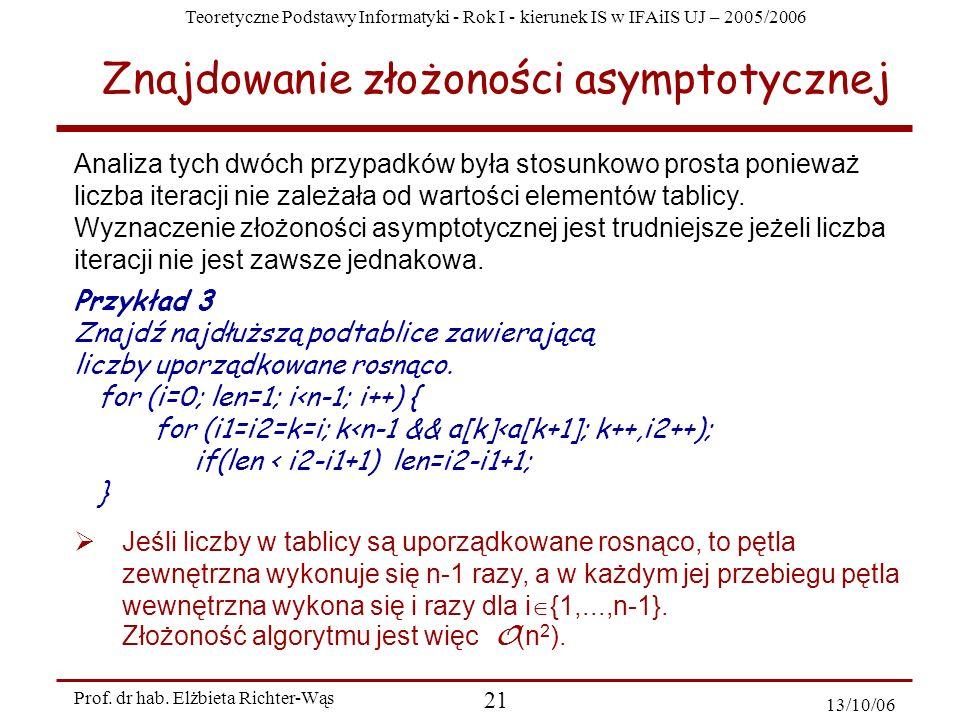 Teoretyczne Podstawy Informatyki - Rok I - kierunek IS w IFAiIS UJ – 2005/2006 Prof. dr hab. Elżbieta Richter-Wąs 21 13/10/06 Jeśli liczby w tablicy s
