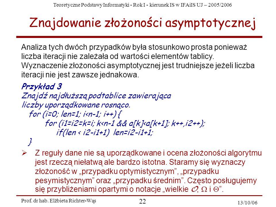 Teoretyczne Podstawy Informatyki - Rok I - kierunek IS w IFAiIS UJ – 2005/2006 Prof. dr hab. Elżbieta Richter-Wąs 22 13/10/06 Z reguły dane nie są upo
