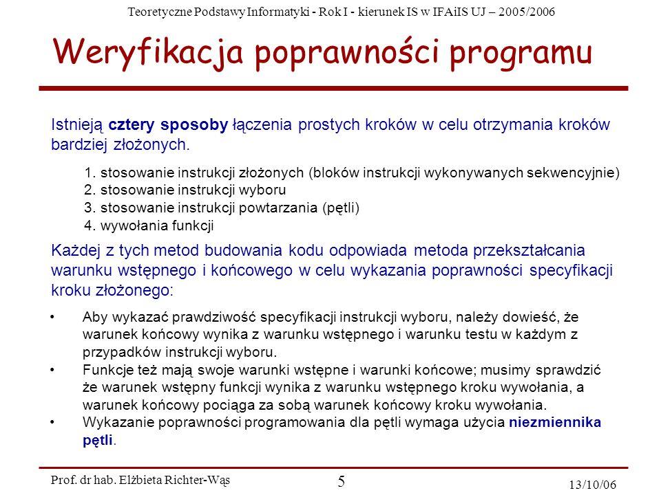 Teoretyczne Podstawy Informatyki - Rok I - kierunek IS w IFAiIS UJ – 2005/2006 Prof. dr hab. Elżbieta Richter-Wąs 5 13/10/06 Aby wykazać prawdziwość s