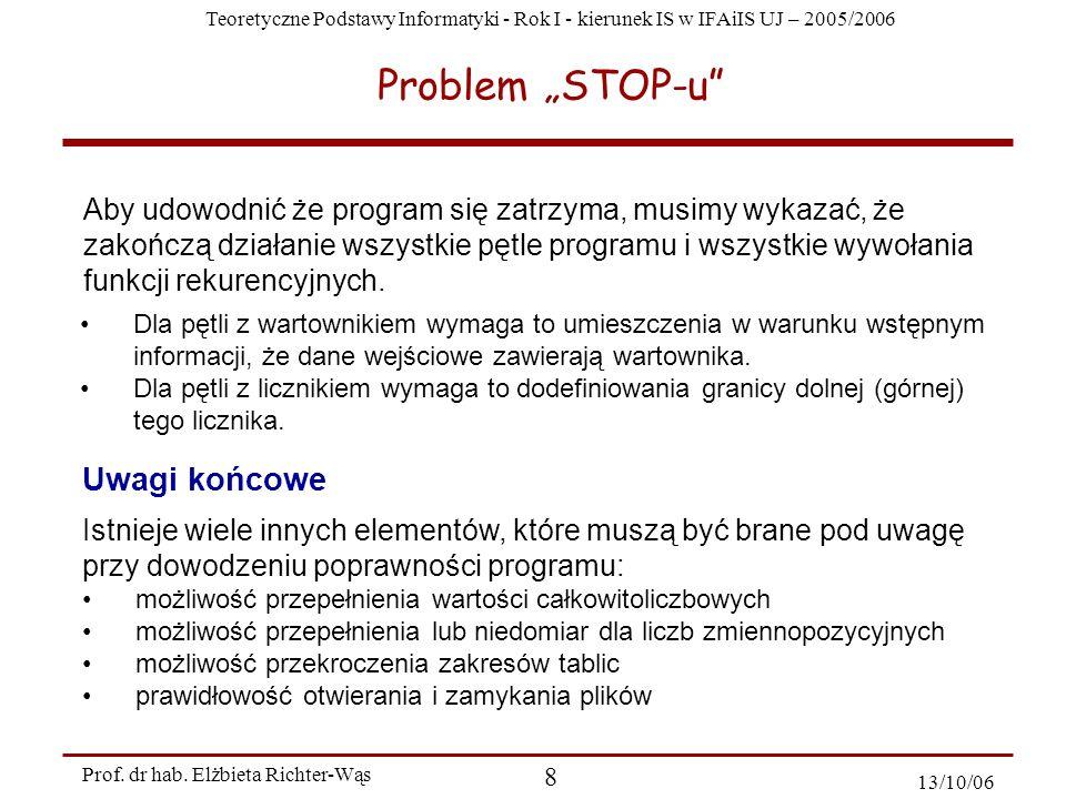 Teoretyczne Podstawy Informatyki - Rok I - kierunek IS w IFAiIS UJ – 2005/2006 Prof. dr hab. Elżbieta Richter-Wąs 8 13/10/06 Problem STOP-u Aby udowod