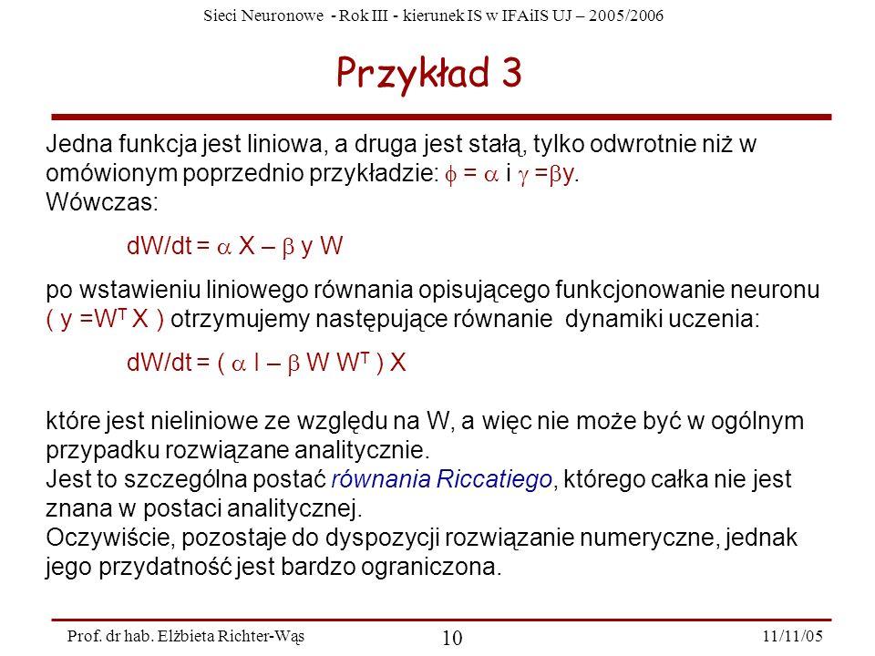 Sieci Neuronowe - Rok III - kierunek IS w IFAiIS UJ – 2005/2006 11/11/05 10 Prof. dr hab. Elżbieta Richter-Wąs Przykład 3 Jedna funkcja jest liniowa,