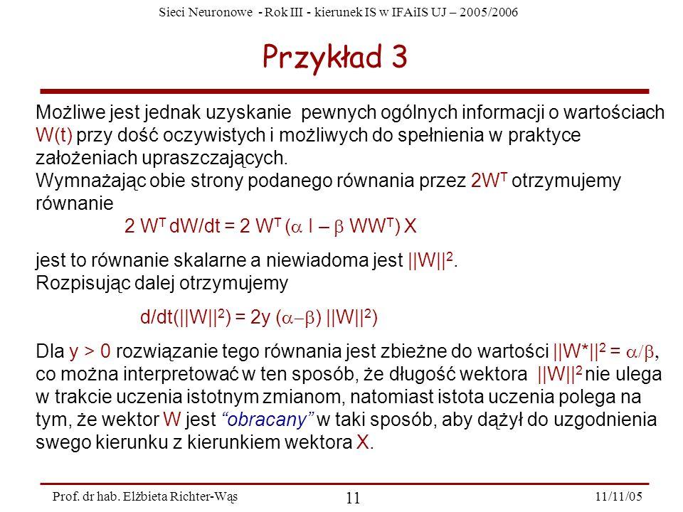 Sieci Neuronowe - Rok III - kierunek IS w IFAiIS UJ – 2005/2006 11/11/05 11 Prof. dr hab. Elżbieta Richter-Wąs Przykład 3 Możliwe jest jednak uzyskani