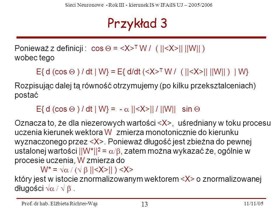 Sieci Neuronowe - Rok III - kierunek IS w IFAiIS UJ – 2005/2006 11/11/05 13 Prof. dr hab. Elżbieta Richter-Wąs Przykład 3 Ponieważ z definicji : cos =