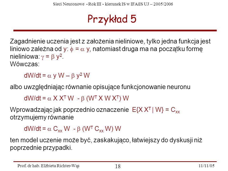Sieci Neuronowe - Rok III - kierunek IS w IFAiIS UJ – 2005/2006 11/11/05 18 Prof. dr hab. Elżbieta Richter-Wąs Przykład 5 Zagadnienie uczenia jest z z