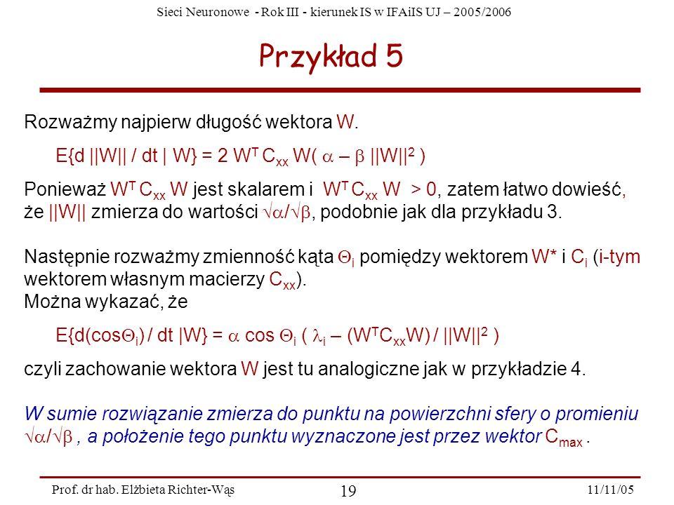 Sieci Neuronowe - Rok III - kierunek IS w IFAiIS UJ – 2005/2006 11/11/05 19 Prof. dr hab. Elżbieta Richter-Wąs Przykład 5 Rozważmy najpierw długość we