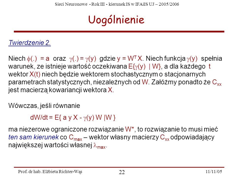 Sieci Neuronowe - Rok III - kierunek IS w IFAiIS UJ – 2005/2006 11/11/05 22 Prof. dr hab. Elżbieta Richter-Wąs Uogólnienie Twierdzenie 2. Niech (.) =