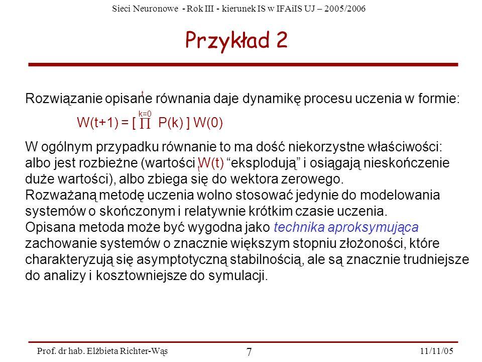 Sieci Neuronowe - Rok III - kierunek IS w IFAiIS UJ – 2005/2006 11/11/05 7 Prof. dr hab. Elżbieta Richter-Wąs Przykład 2 Rozwiązanie opisane równania