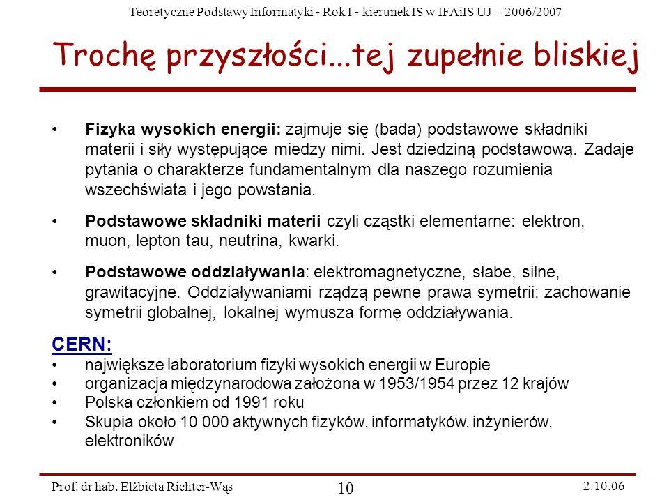 Teoretyczne Podstawy Informatyki - Rok I - kierunek IS w IFAiIS UJ – 2006/2007 Prof. dr hab. Elżbieta Richter-Wąs 10 2.10.06 Trochę przyszłości...tej