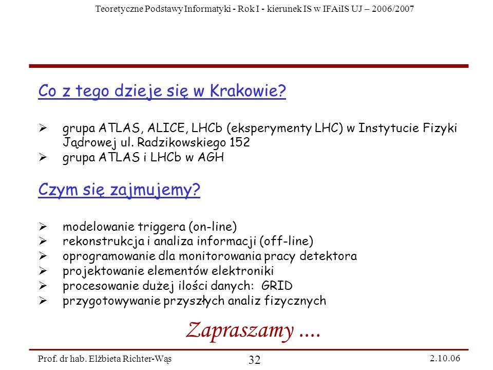 Teoretyczne Podstawy Informatyki - Rok I - kierunek IS w IFAiIS UJ – 2006/2007 Prof. dr hab. Elżbieta Richter-Wąs 32 2.10.06 Co z tego dzieje się w Kr