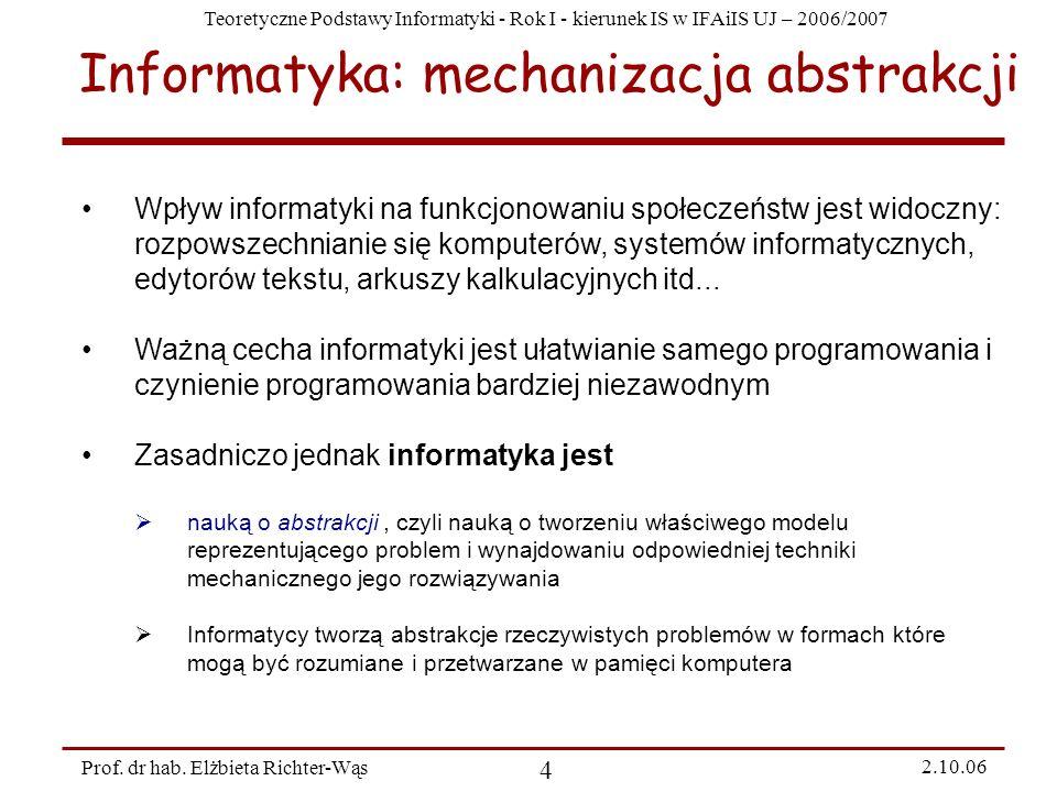 Teoretyczne Podstawy Informatyki - Rok I - kierunek IS w IFAiIS UJ – 2006/2007 Prof. dr hab. Elżbieta Richter-Wąs 4 2.10.06 Wpływ informatyki na funkc