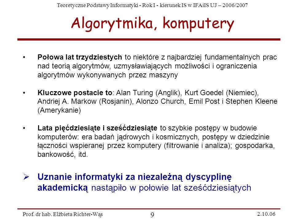 Teoretyczne Podstawy Informatyki - Rok I - kierunek IS w IFAiIS UJ – 2006/2007 Prof. dr hab. Elżbieta Richter-Wąs 9 2.10.06 Algorytmika, komputery Poł