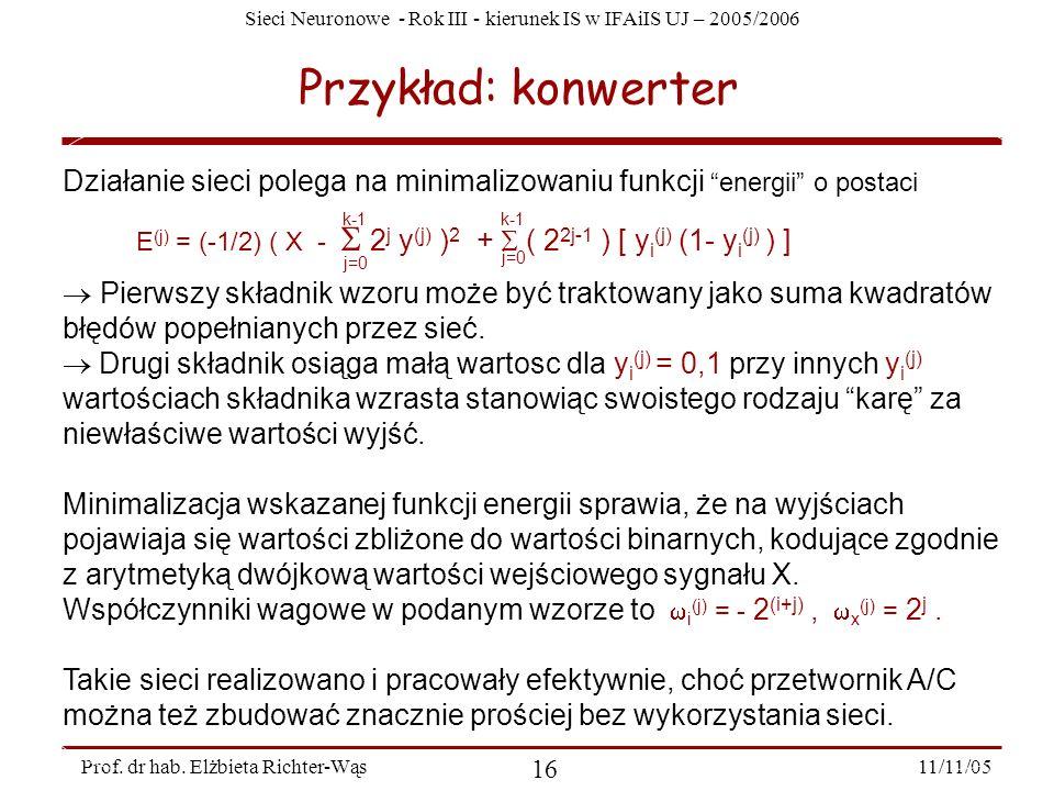 Sieci Neuronowe - Rok III - kierunek IS w IFAiIS UJ – 2005/2006 11/11/05 16 Prof. dr hab. Elżbieta Richter-Wąs Przykład: konwerter Działanie sieci pol