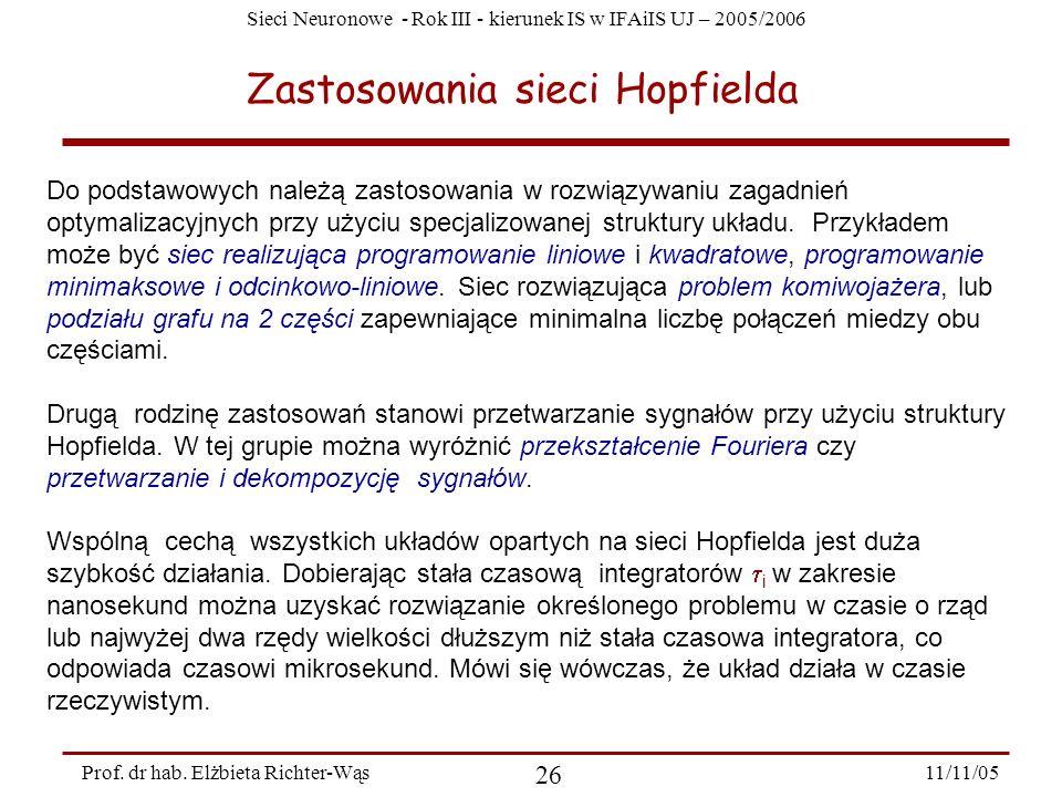 Sieci Neuronowe - Rok III - kierunek IS w IFAiIS UJ – 2005/2006 11/11/05 26 Prof. dr hab. Elżbieta Richter-Wąs Zastosowania sieci Hopfielda Do podstaw