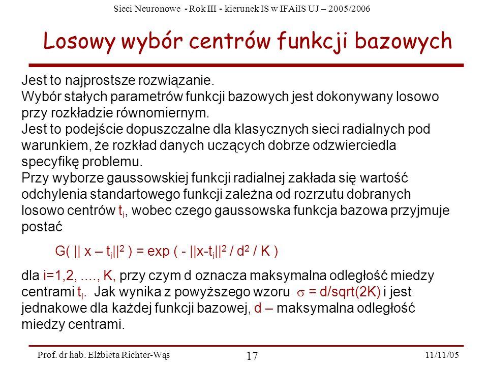 Sieci Neuronowe - Rok III - kierunek IS w IFAiIS UJ – 2005/2006 11/11/05 17 Prof. dr hab. Elżbieta Richter-Wąs Losowy wybór centrów funkcji bazowych J