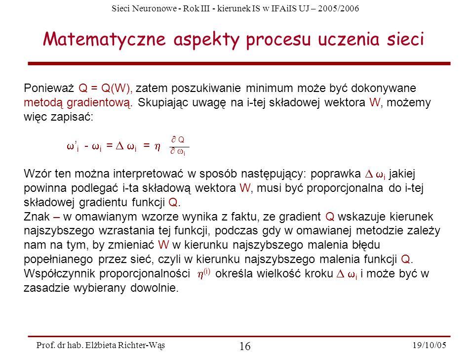 Sieci Neuronowe - Rok III - kierunek IS w IFAiIS UJ – 2005/2006 19/10/05 16 Prof. dr hab. Elżbieta Richter-Wąs Ponieważ Q = Q(W), zatem poszukiwanie m