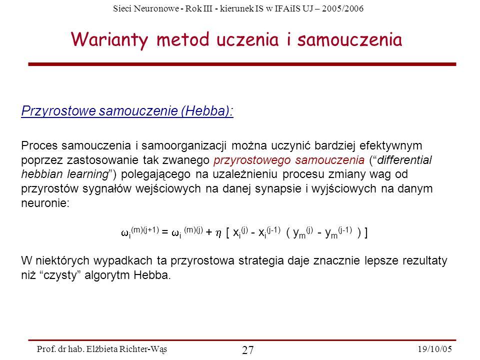 Sieci Neuronowe - Rok III - kierunek IS w IFAiIS UJ – 2005/2006 19/10/05 27 Prof. dr hab. Elżbieta Richter-Wąs Przyrostowe samouczenie (Hebba): Proces