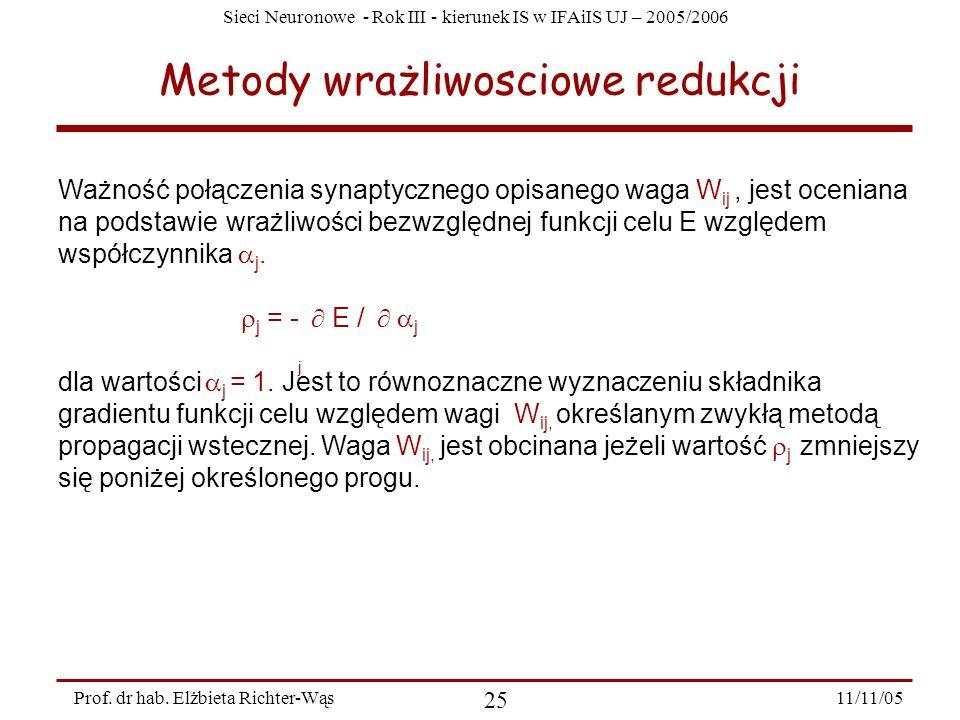 Sieci Neuronowe - Rok III - kierunek IS w IFAiIS UJ – 2005/2006 11/11/05 25 Prof. dr hab. Elżbieta Richter-Wąs Metody wrażliwosciowe redukcji Ważność
