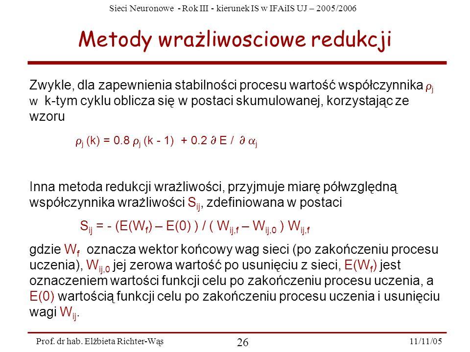 Sieci Neuronowe - Rok III - kierunek IS w IFAiIS UJ – 2005/2006 11/11/05 26 Prof. dr hab. Elżbieta Richter-Wąs Metody wrażliwosciowe redukcji Zwykle,