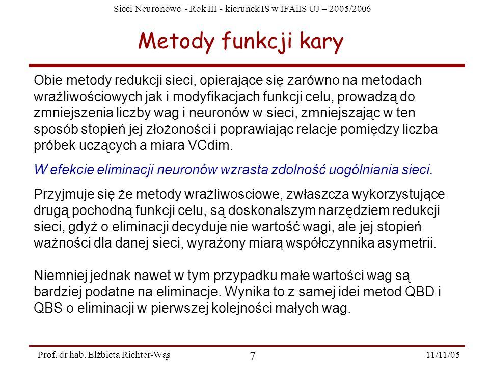 Sieci Neuronowe - Rok III - kierunek IS w IFAiIS UJ – 2005/2006 11/11/05 7 Prof. dr hab. Elżbieta Richter-Wąs Metody funkcji kary Obie metody redukcji