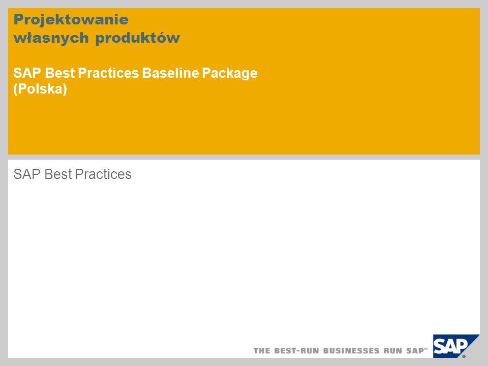 Projektowanie własnych produktów SAP Best Practices Baseline Package (Polska) SAP Best Practices