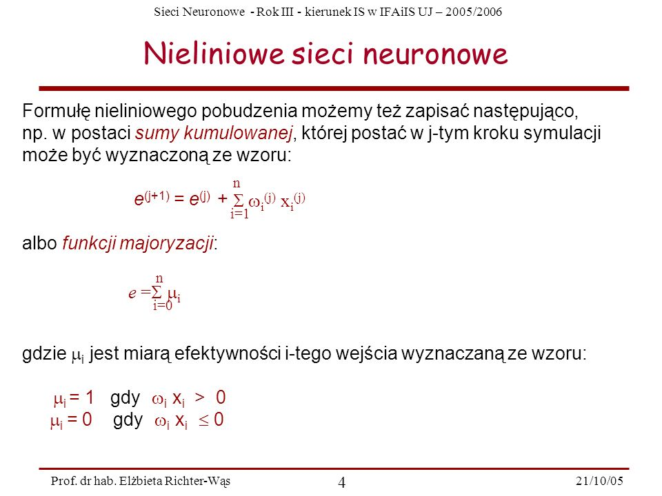 Sieci Neuronowe - Rok III - kierunek IS w IFAiIS UJ – 2005/2006 21/10/05 4 Prof. dr hab. Elżbieta Richter-Wąs Nieliniowe sieci neuronowe Formułę nieli