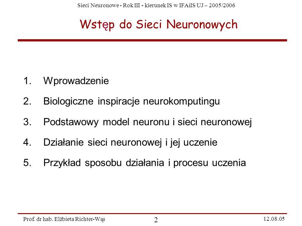 Sieci Neuronowe - Rok III - kierunek IS w IFAiIS UJ – 2005/2006 Prof. dr hab. Elżbieta Richter-Wąs 2 12.08.05 Wst ę p do Sieci Neuronowych 1.Wprowadze