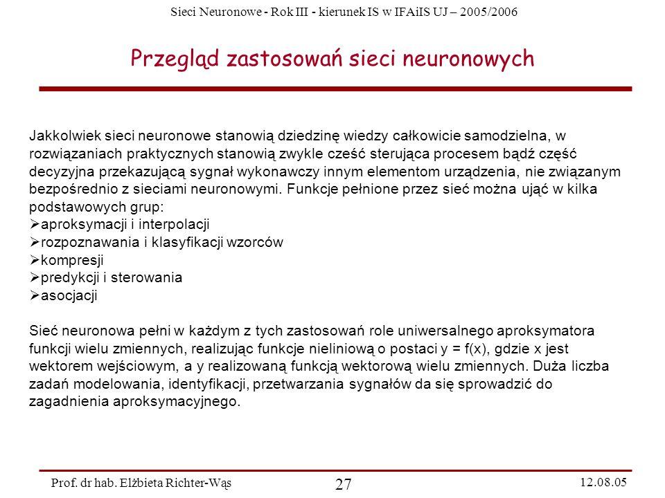 Sieci Neuronowe - Rok III - kierunek IS w IFAiIS UJ – 2005/2006 Prof. dr hab. Elżbieta Richter-Wąs 27 12.08.05 Przegląd zastosowań sieci neuronowych J
