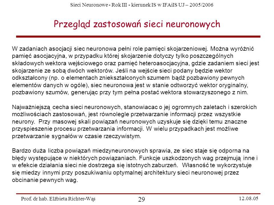 Sieci Neuronowe - Rok III - kierunek IS w IFAiIS UJ – 2005/2006 Prof. dr hab. Elżbieta Richter-Wąs 29 12.08.05 Przegląd zastosowań sieci neuronowych W