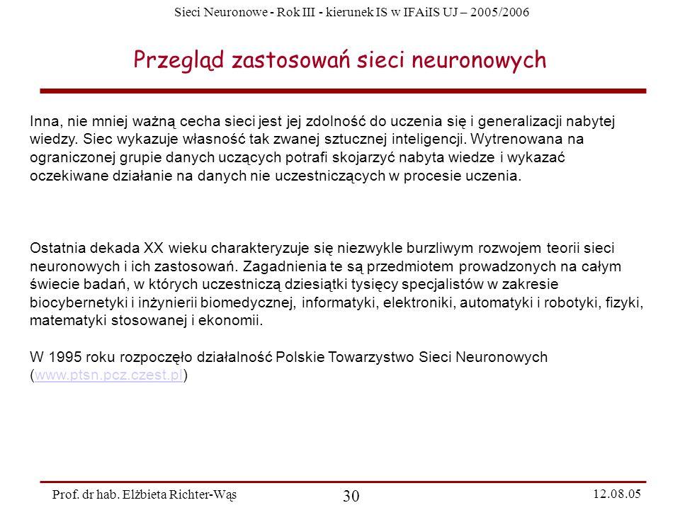 Sieci Neuronowe - Rok III - kierunek IS w IFAiIS UJ – 2005/2006 Prof. dr hab. Elżbieta Richter-Wąs 30 12.08.05 Przegląd zastosowań sieci neuronowych I