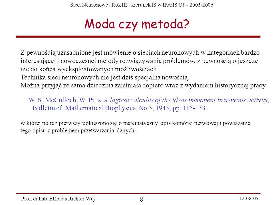 Sieci Neuronowe - Rok III - kierunek IS w IFAiIS UJ – 2005/2006 Prof. dr hab. Elżbieta Richter-Wąs 8 12.08.05 Moda czy metoda? Z pewnością uzasadnione