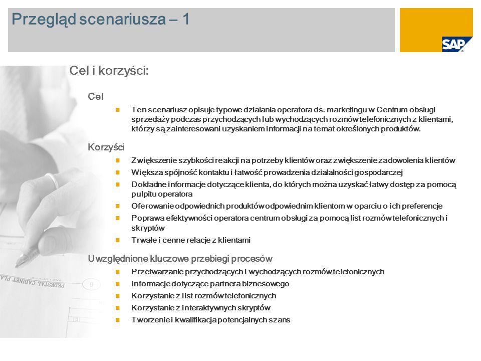 Przegląd scenariusza – 2 Wymagane SAP CRM 2007 Role firmy zaangażowane w przebiegi procesów Interaction Center Agent Marketing Interaction Center Manager Wymagane aplikacje firmy SAP: