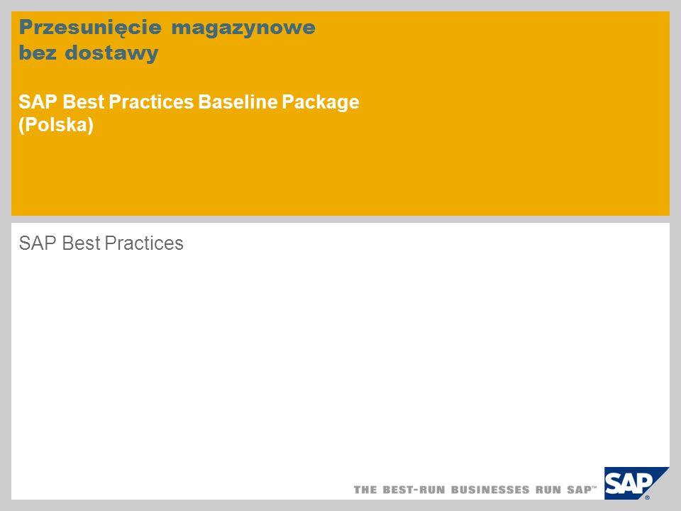 Przesunięcie magazynowe bez dostawy SAP Best Practices Baseline Package (Polska) SAP Best Practices
