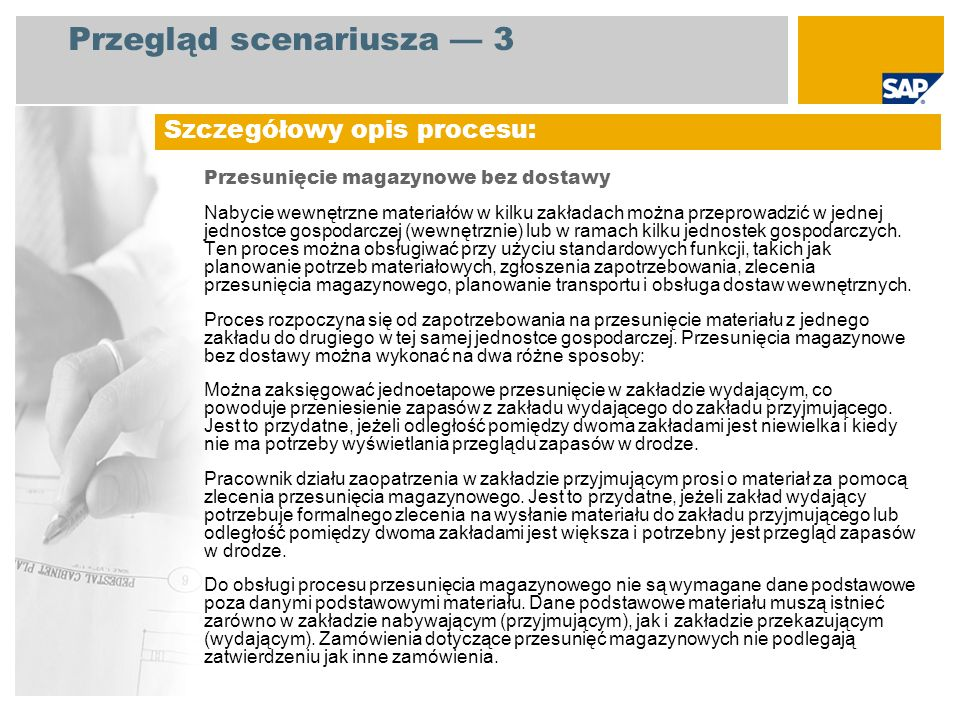 Przegląd scenariusza 3 Przesunięcie magazynowe bez dostawy Nabycie wewnętrzne materiałów w kilku zakładach można przeprowadzić w jednej jednostce gosp