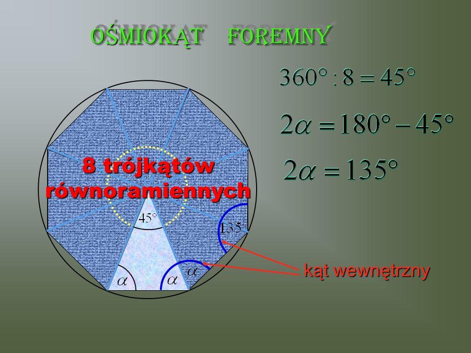 O Ś MIOK Ą T FOREMNY kąt wewnętrzny 8 trójkątów równoramiennych