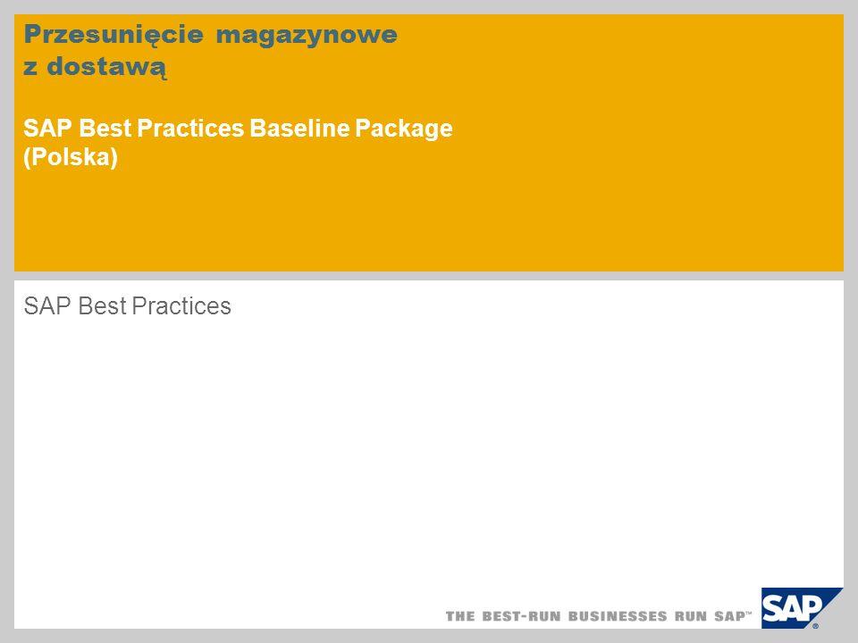 Przesunięcie magazynowe z dostawą SAP Best Practices Baseline Package (Polska) SAP Best Practices