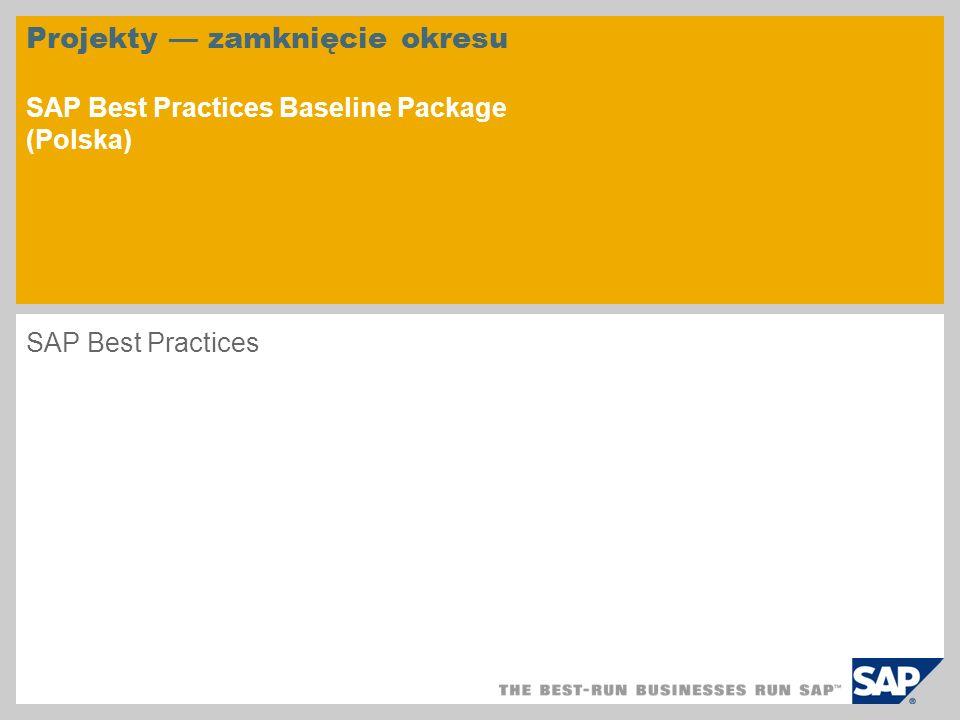 Projekty zamknięcie okresu SAP Best Practices Baseline Package (Polska) SAP Best Practices