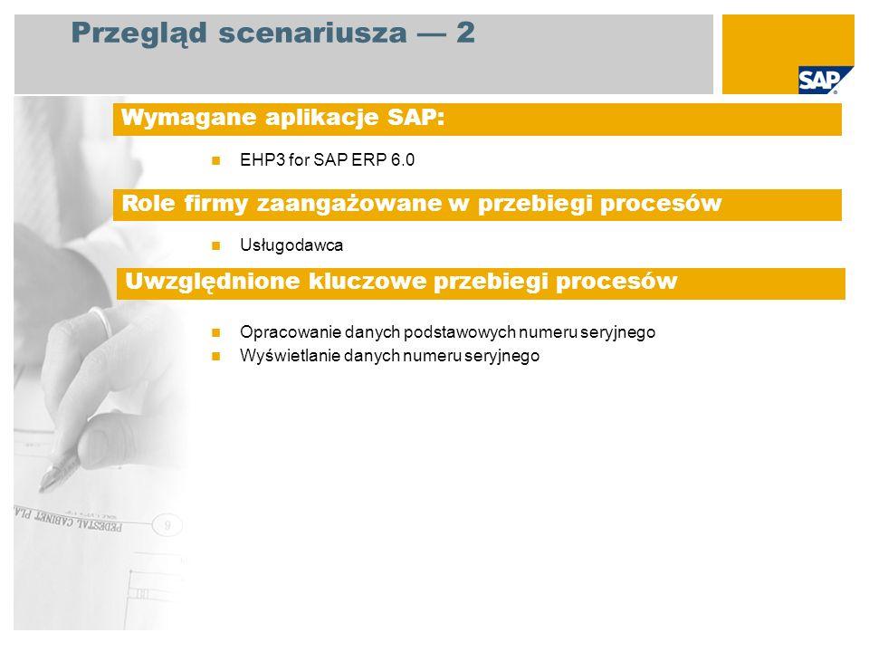 EHP3 for SAP ERP 6.0 Usługodawca Opracowanie danych podstawowych numeru seryjnego Wyświetlanie danych numeru seryjnego Wymagane aplikacje SAP: Role fi