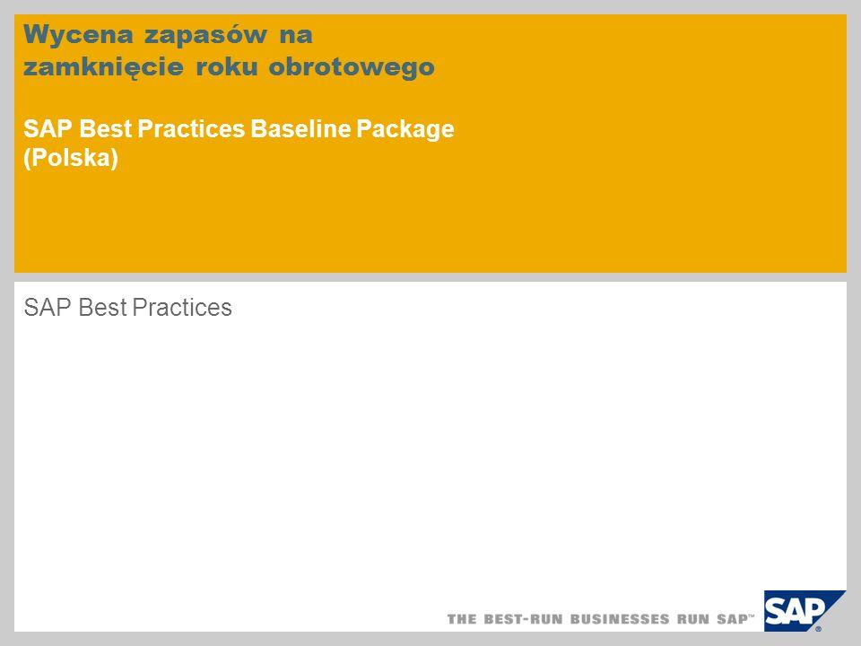 Wycena zapasów na zamknięcie roku obrotowego SAP Best Practices Baseline Package (Polska) SAP Best Practices