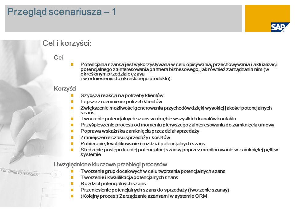 Przegląd scenariusza – 2 Wymagane SAP CRM 2007 Role firmy zaangażowane w przebiegi procesów Marketing Employee Sales Employee Marketing Manager Wymagane aplikacje firmy SAP: