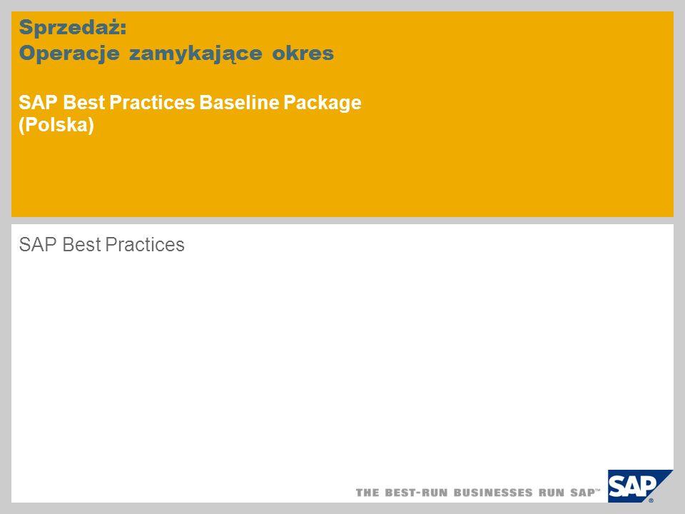 Sprzedaż: Operacje zamykające okres SAP Best Practices Baseline Package (Polska) SAP Best Practices