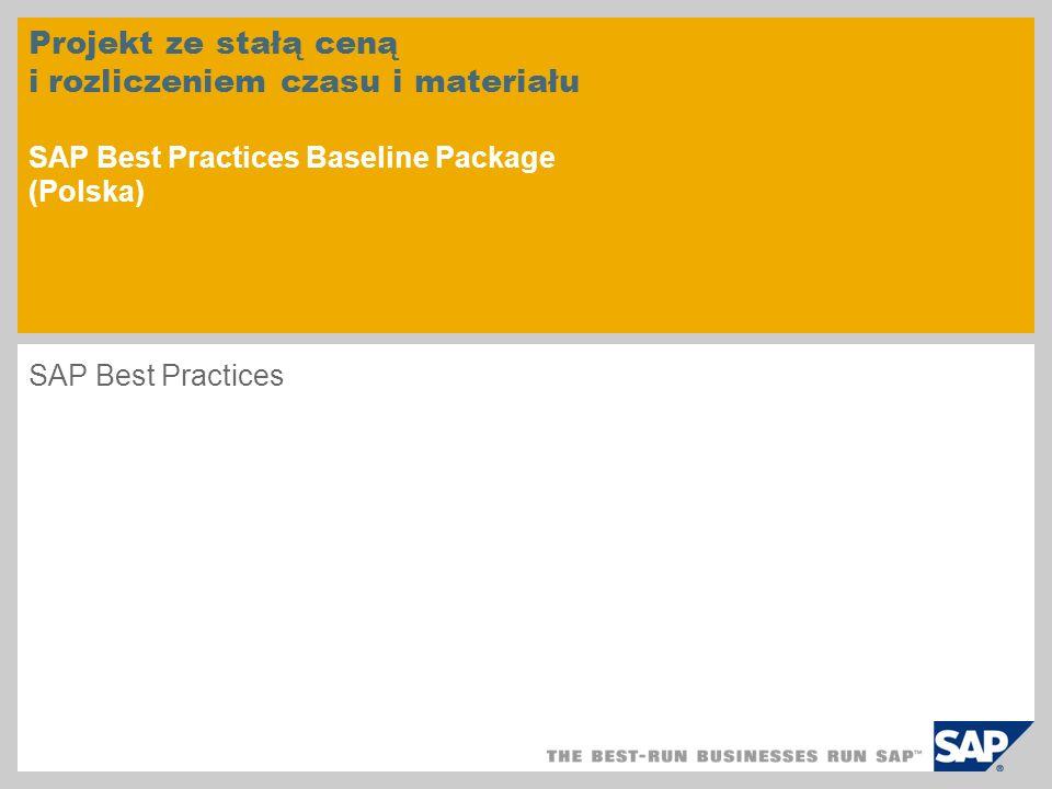 Projekt ze stałą ceną i rozliczeniem czasu i materiału SAP Best Practices Baseline Package (Polska) SAP Best Practices
