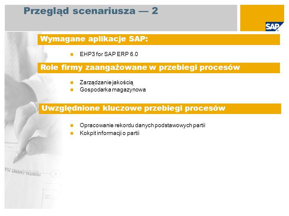 EHP3 for SAP ERP 6.0 Zarządzanie jakością Gospodarka magazynowa Opracowanie rekordu danych podstawowych partii Kokpit informacji o partii Wymagane apl